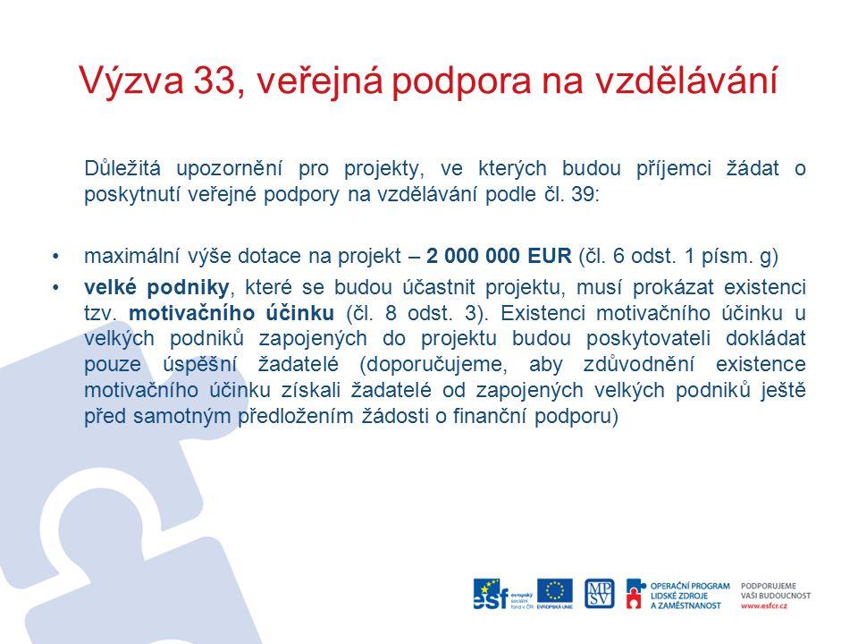 Výzva 33, veřejná podpora na vzdělávání Důležitá upozornění pro projekty, ve kterých budou příjemci žádat o poskytnutí veřejné podpory na vzdělávání podle čl.