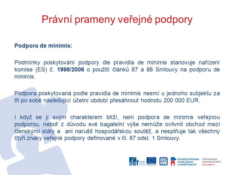 Právní prameny veřejné podpory Podpora de minimis: Podmínky poskytování podpory dle pravidla de minimis stanovuje nařízení komise (ES) č. 1998/2006 o