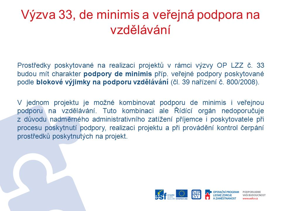 Výzva 33, de minimis a veřejná podpora na vzdělávání Prostředky poskytované na realizaci projektů v rámci výzvy OP LZZ č. 33 budou mít charakter podpo