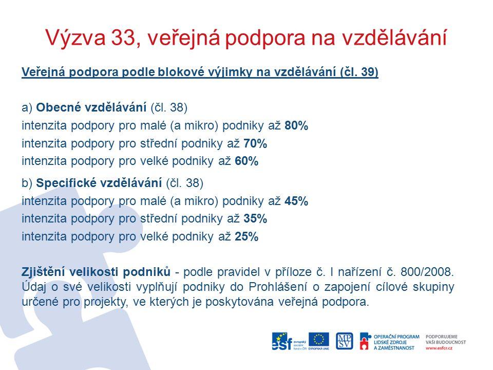 Výzva 33, veřejná podpora na vzdělávání Veřejná podpora podle blokové výjimky na vzdělávání (čl. 39) a) Obecné vzdělávání (čl. 38) intenzita podpory p