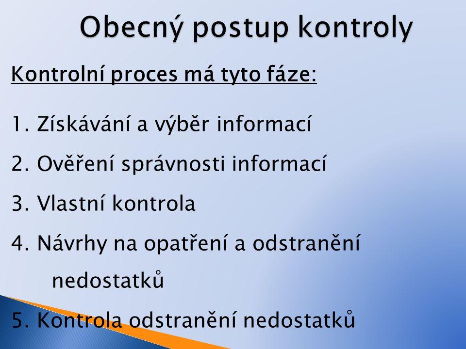 Kontrolní proces má tyto fáze: 1. Získávání a výběr informací 2. Ověření správnosti informací 3. Vlastní kontrola 4. Návrhy na opatření a odstranění n
