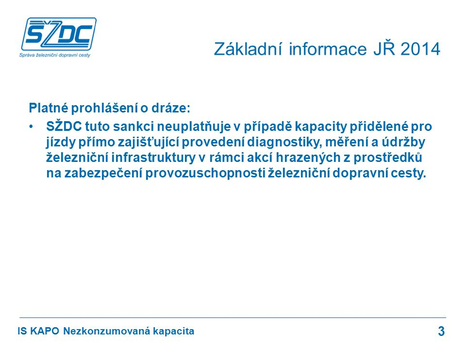 Platné prohlášení o dráze: SŽDC tuto sankci neuplatňuje v případě kapacity přidělené pro jízdy přímo zajišťující provedení diagnostiky, měření a údržb