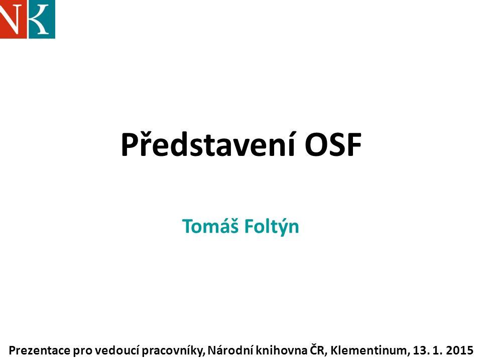 Představení OSF Tomáš Foltýn Prezentace pro vedoucí pracovníky, Národní knihovna ČR, Klementinum, 13.