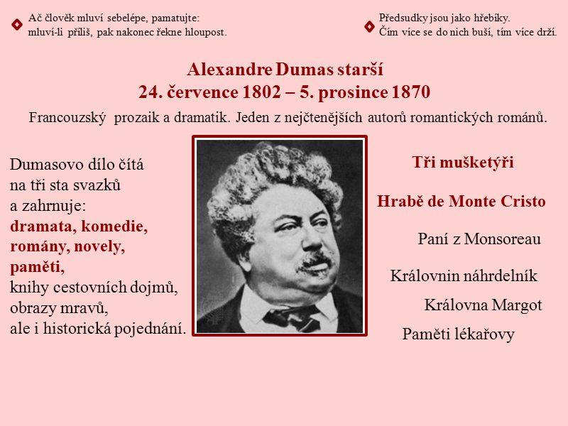 Alexandre Dumas starší 24. července 1802 ‒ 5. prosince 1870 Dumasovo dílo čítá na tři sta svazků a zahrnuje: dramata, komedie, romány, novely, paměti,