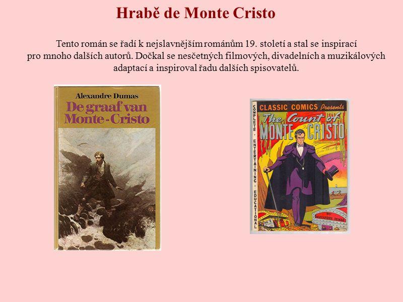 Hrabě de Monte Cristo Tento román se řadí k nejslavnějším románům 19. století a stal se inspirací pro mnoho dalších autorů. Dočkal se nesčetných filmo
