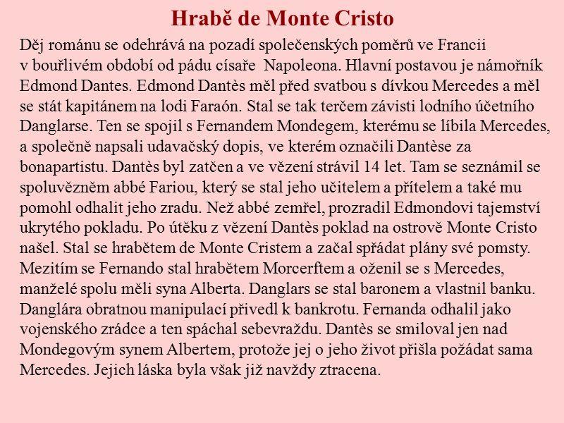 Hrabě de Monte Cristo Děj románu se odehrává na pozadí společenských poměrů ve Francii v bouřlivém období od pádu císaře Napoleona. Hlavní postavou je