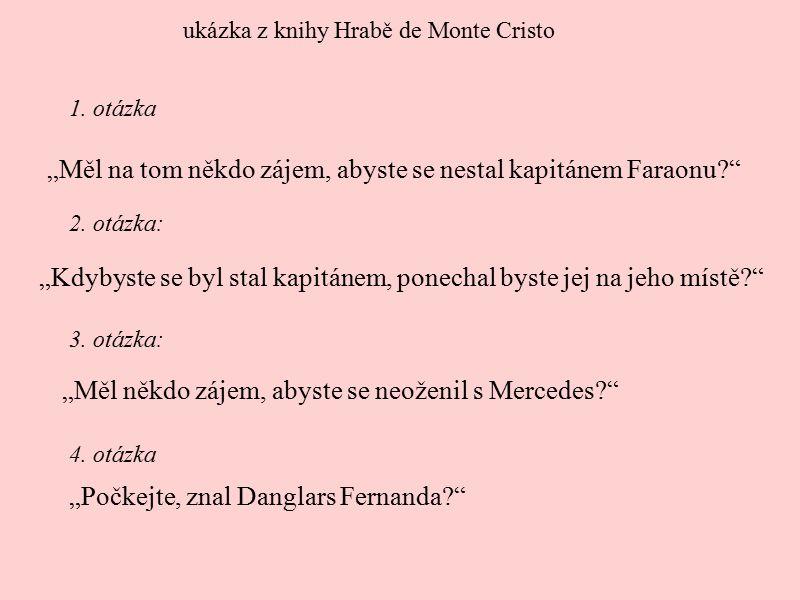 """ukázka z knihy Hrabě de Monte Cristo """"Měl na tom někdo zájem, abyste se nestal kapitánem Faraonu?"""" 1. otázka 2. otázka: 3. otázka: 4. otázka """"Kdybyste"""