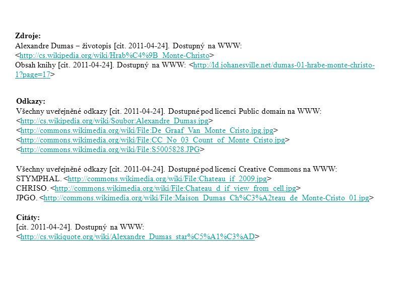 Odkazy: Všechny uveřejněné odkazy [cit. 2011-04-24]. Dostupné pod licencí Public domain na WWW: http://cs.wikipedia.org/wiki/Soubor:Alexandre_Dumas.jp