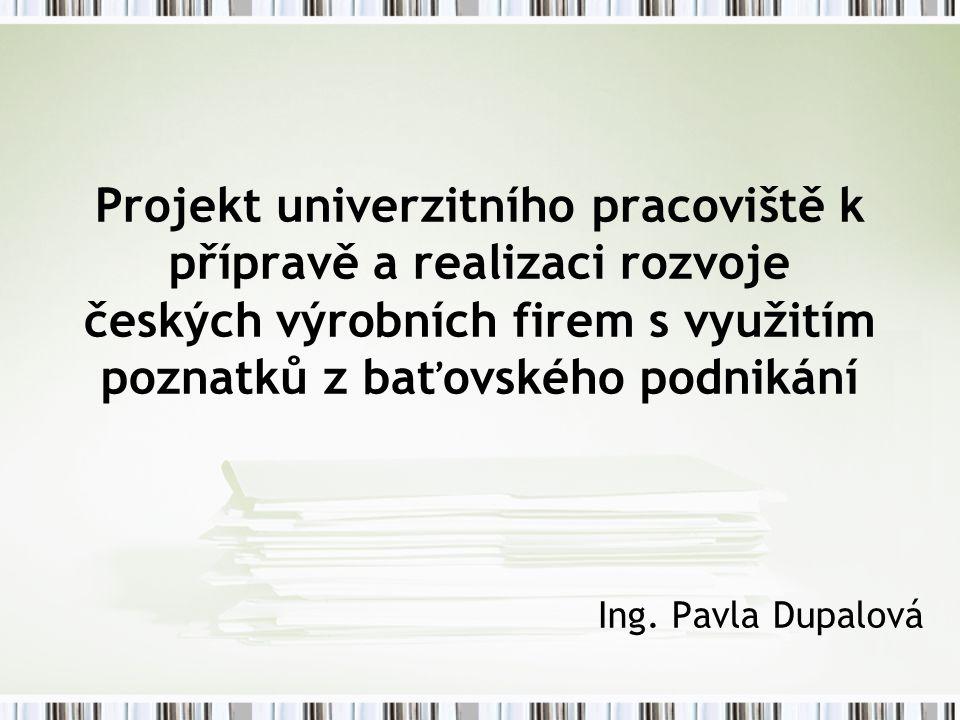Projekt univerzitního pracoviště k přípravě a realizaci rozvoje českých výrobních firem s využitím poznatků z baťovského podnikání Ing.