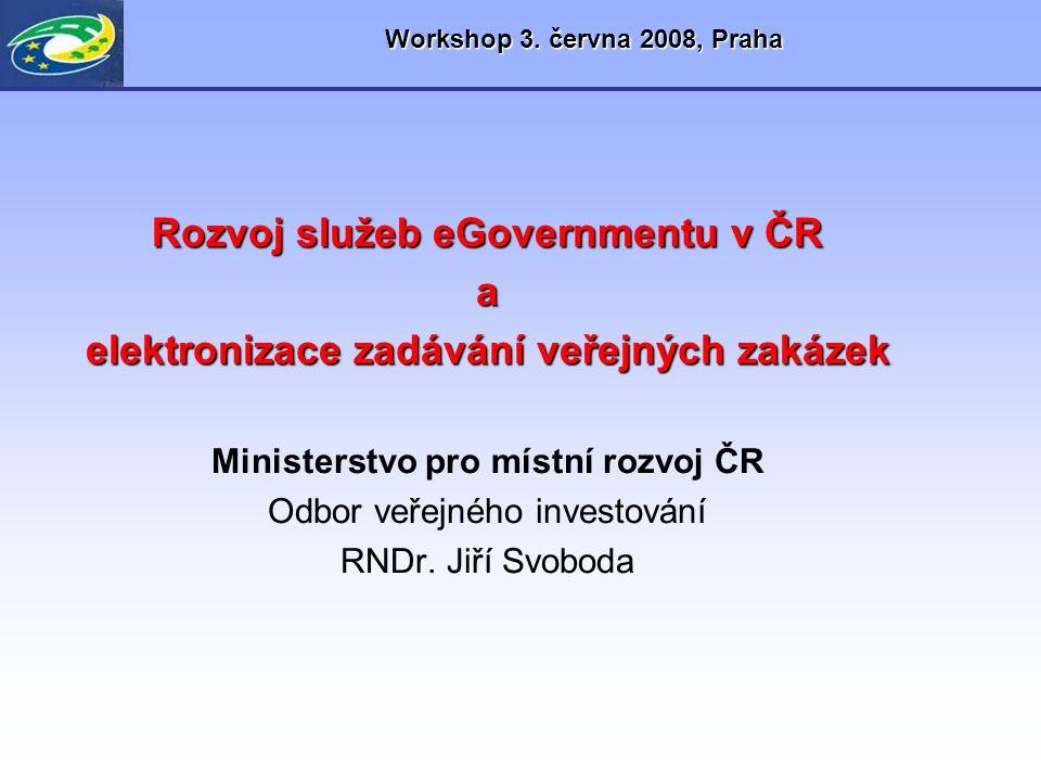 Workshop 3. června 2008, Praha Rozvoj služeb eGovernmentu v ČR a elektronizace zadávání veřejných zakázek Ministerstvo pro místní rozvoj ČR Odbor veře