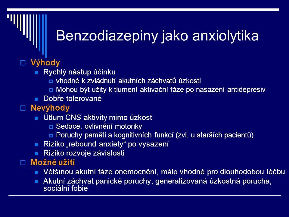 Benzodiazepiny jako anxiolytika  Výhody Rychlý nástup účinku  vhodné k zvládnutí akutních záchvatů úzkosti  Mohou být užity k tlumení aktivační fáze po nasazení antidepresiv Dobře tolerované  Nevýhody Útlum CNS aktivity mimo úzkost  Sedace, ovlivnění motoriky  Poruchy paměti a kognitivních funkcí (zvl.