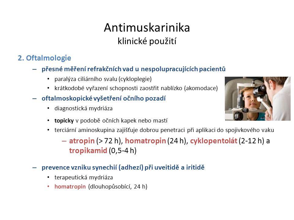 2. Oftalmologie – přesné měření refrakčních vad u nespolupracujících pacientů paralýza ciliárního svalu (cykloplegie) krátkodobé vyřazení schopnosti z
