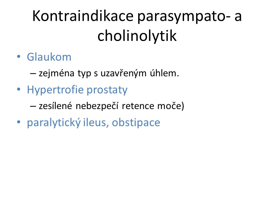 Kontraindikace parasympato- a cholinolytik Glaukom – zejména typ s uzavřeným úhlem. Hypertrofie prostaty – zesílené nebezpečí retence moče) paralytick