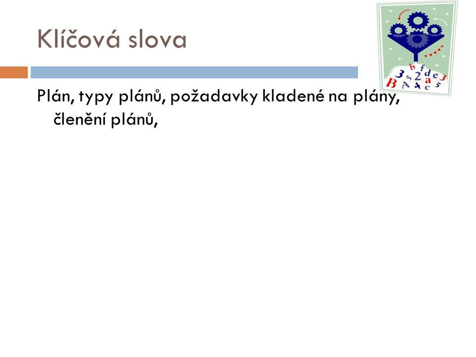 Klíčová slova Plán, typy plánů, požadavky kladené na plány, členění plánů,