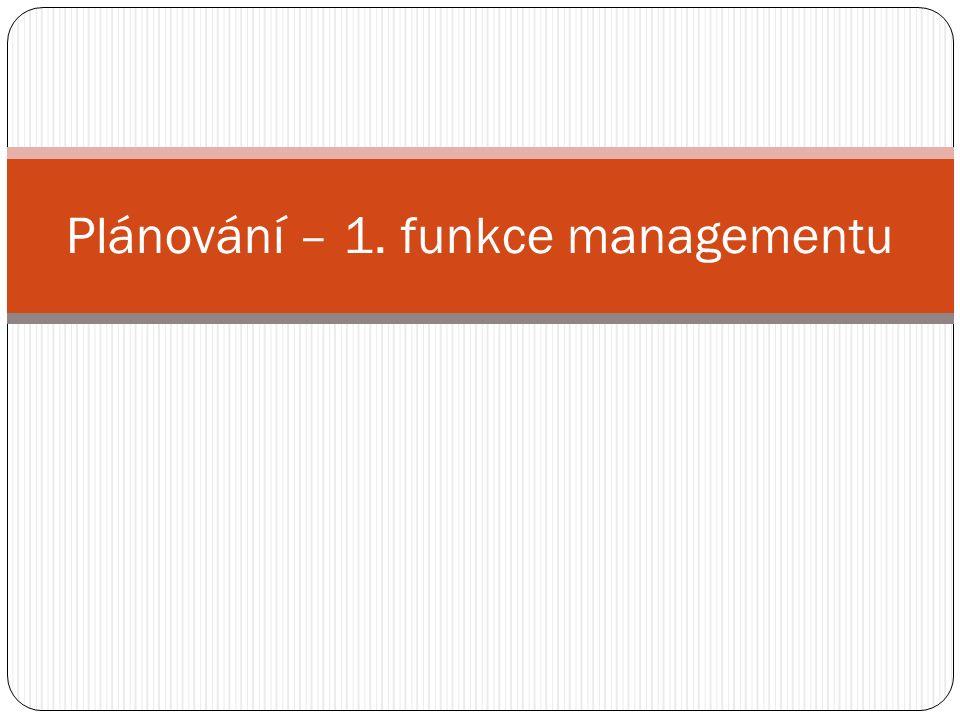 Plánování – 1. funkce managementu