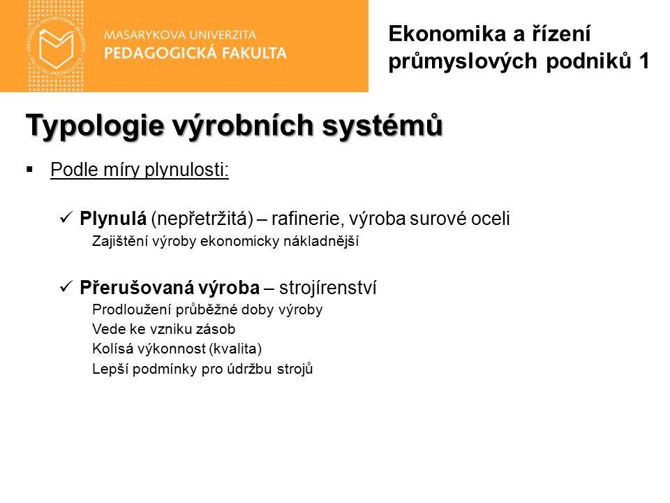 Typologie výrobních systémů  Podle míry plynulosti: Plynulá (nepřetržitá) – rafinerie, výroba surové oceli Zajištění výroby ekonomicky nákladnější Př