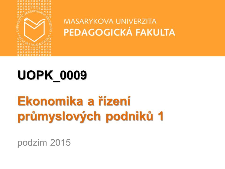 UOPK_0009 Ekonomika a řízení průmyslových podniků 1 podzim 2015