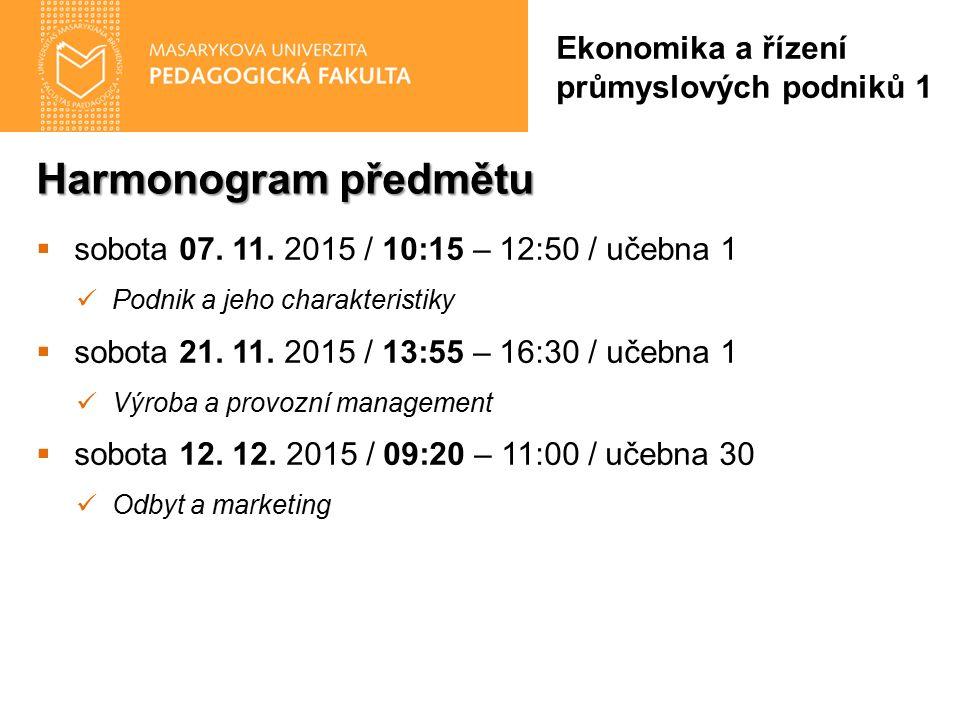 Harmonogram předmětu  sobota 07. 11. 2015 / 10:15 – 12:50 / učebna 1 Podnik a jeho charakteristiky  sobota 21. 11. 2015 / 13:55 – 16:30 / učebna 1 V