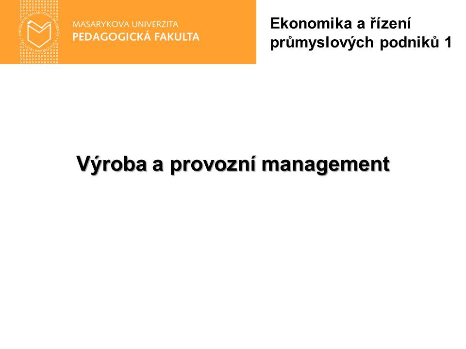 Výroba a provozní management Ekonomika a řízení průmyslových podniků 1