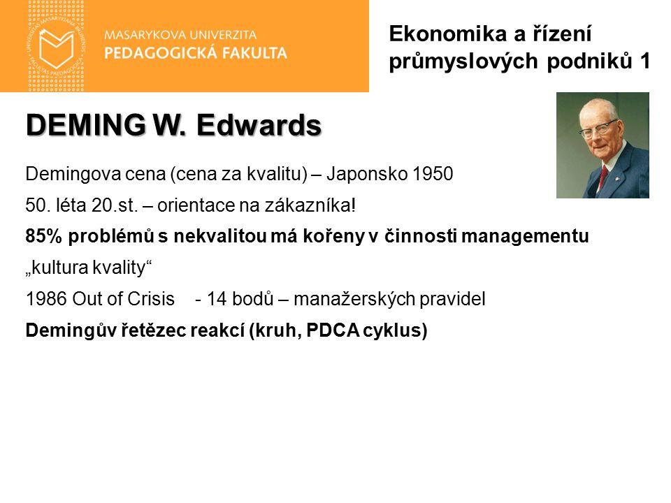DEMING W. Edwards Demingova cena (cena za kvalitu) – Japonsko 1950 50. léta 20.st. – orientace na zákazníka! 85% problémů s nekvalitou má kořeny v čin