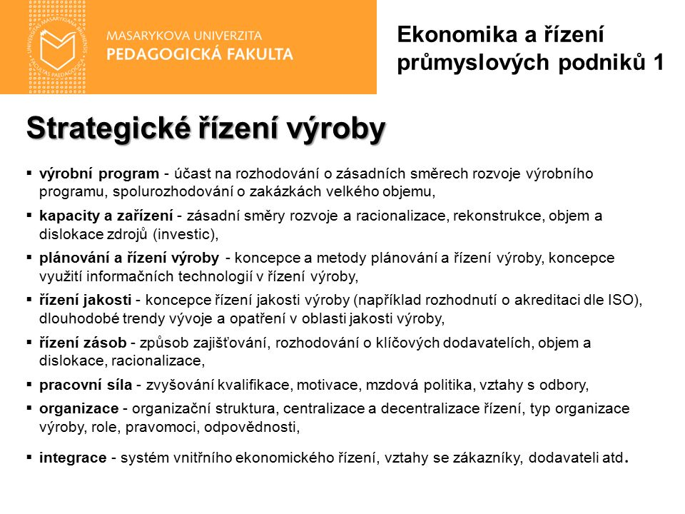 Strategické řízení výroby  výrobní program - účast na rozhodování o zásadních směrech rozvoje výrobního programu, spolurozhodování o zakázkách velkéh