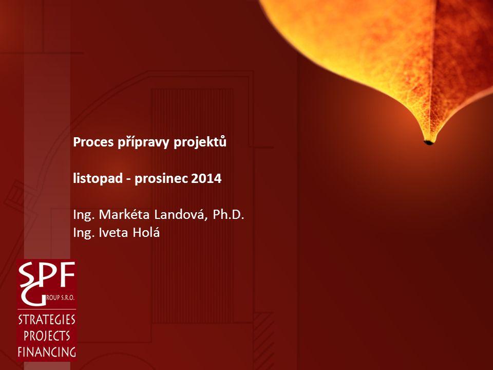 Proces přípravy projektů listopad - prosinec 2014 Ing. Markéta Landová, Ph.D. Ing. Iveta Holá