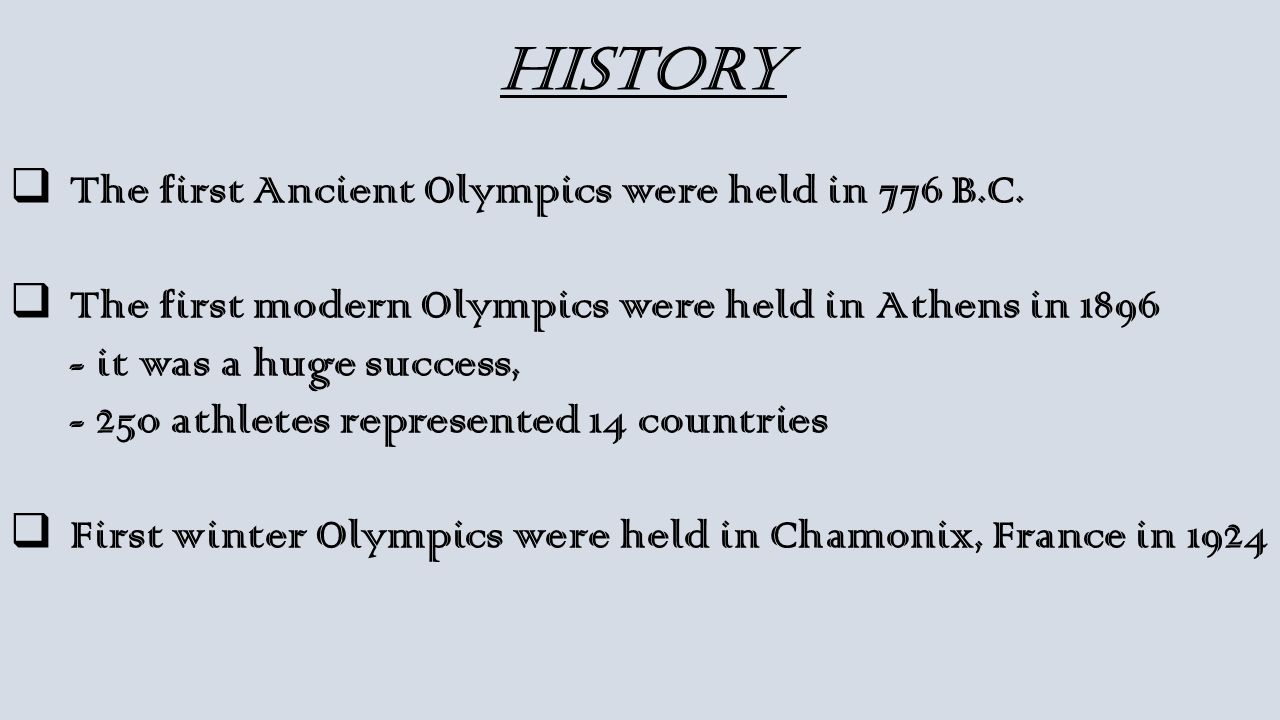 History  The first Ancient Olympics were held in 776 B.C.