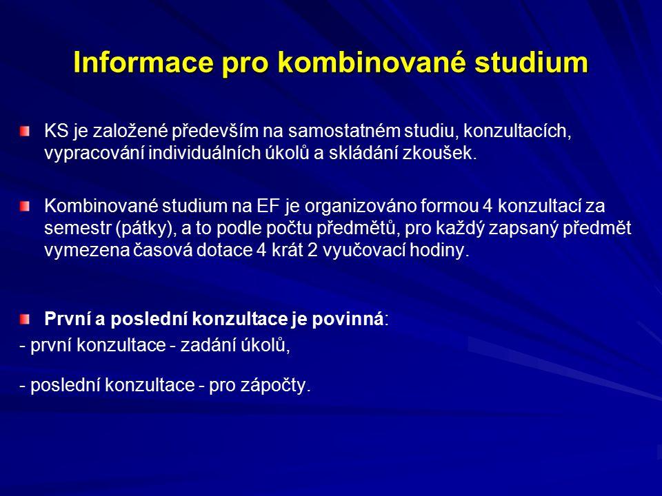 Informace pro kombinované studium KS je založené především na samostatném studiu, konzultacích, vypracování individuálních úkolů a skládání zkoušek.