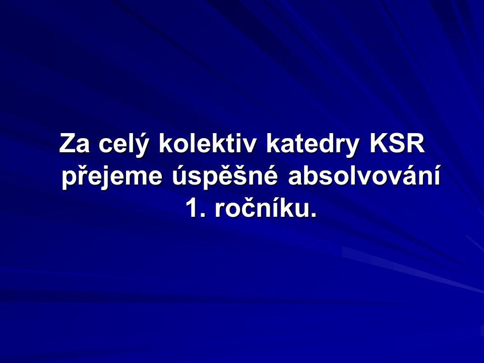 Za celý kolektiv katedry KSR přejeme úspěšné absolvování 1. ročníku.