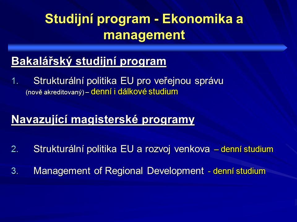 Studijní program - Ekonomika a management Bakalářský studijní program 1. Strukturální politika EU pro veřejnou správu (nově akreditovaný) – denní i dá