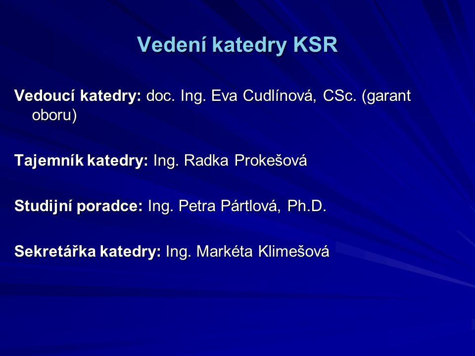 Vedení katedry KSR Vedoucí katedry: doc. Ing. Eva Cudlínová, CSc.