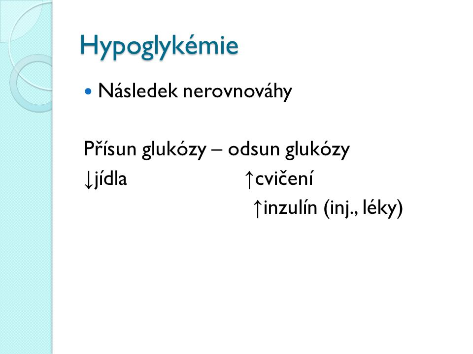 Hypoglykémie Následek nerovnováhy Přísun glukózy – odsun glukózy ↓ jídla ↑ cvičení ↑ inzulín (inj., léky)