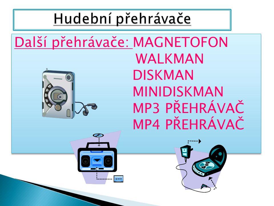 Další přehrávače: MAGNETOFON WALKMAN DISKMAN MINIDISKMAN MP3 PŘEHRÁVAČ MP4 PŘEHRÁVAČ Další přehrávače: MAGNETOFON WALKMAN DISKMAN MINIDISKMAN MP3 PŘEHRÁVAČ MP4 PŘEHRÁVAČ