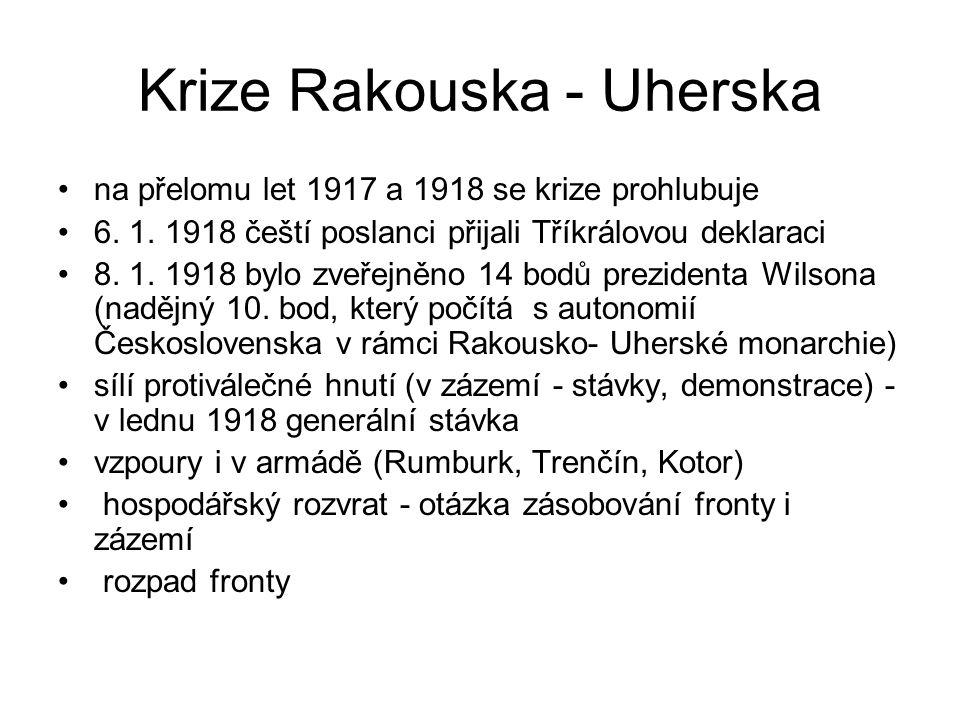 Krize Rakouska - Uherska na přelomu let 1917 a 1918 se krize prohlubuje 6. 1. 1918 čeští poslanci přijali Tříkrálovou deklaraci 8. 1. 1918 bylo zveřej