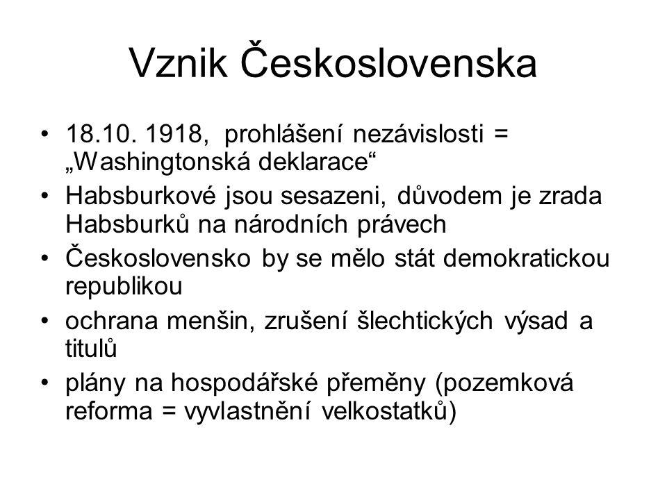 """Vznik Československa 18.10. 1918, prohlášení nezávislosti = """"Washingtonská deklarace"""" Habsburkové jsou sesazeni, důvodem je zrada Habsburků na národní"""