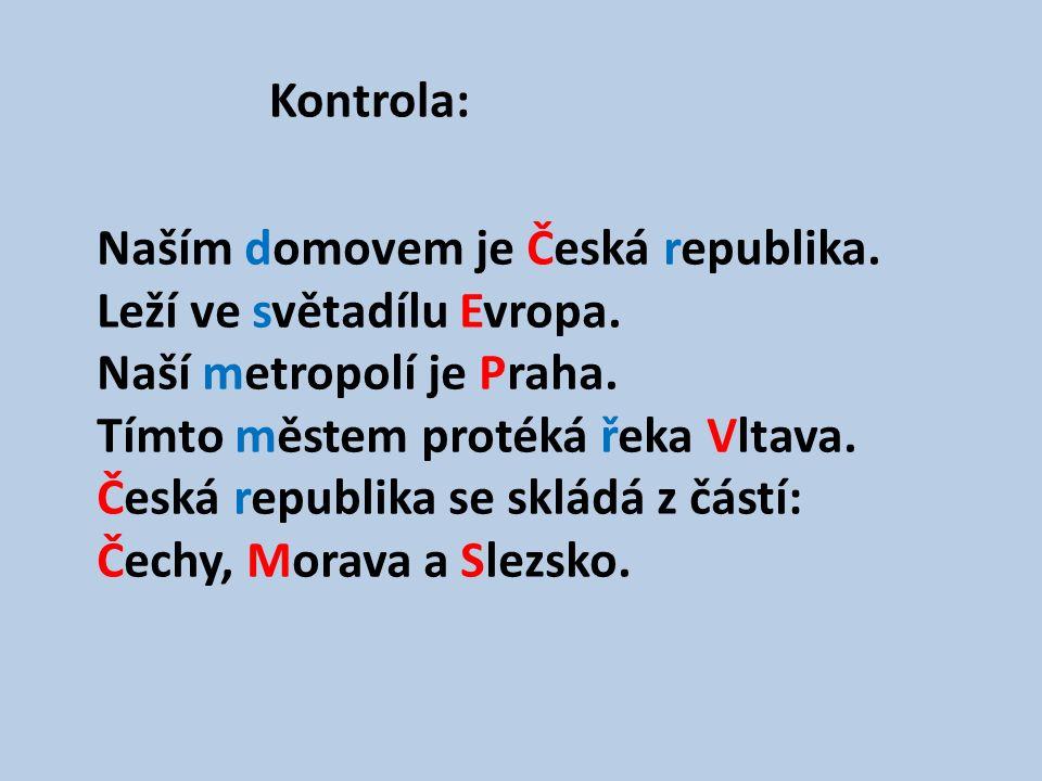 Kontrola: Naším domovem je Česká republika. Leží ve světadílu Evropa.