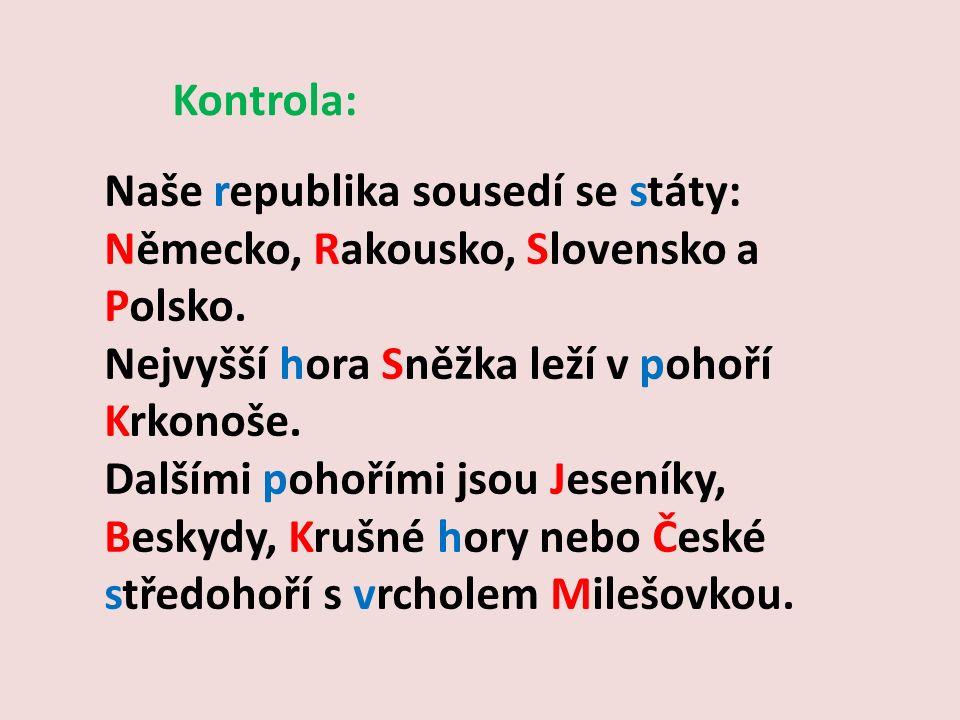 Naše republika sousedí se státy: Německo, Rakousko, Slovensko a Polsko.