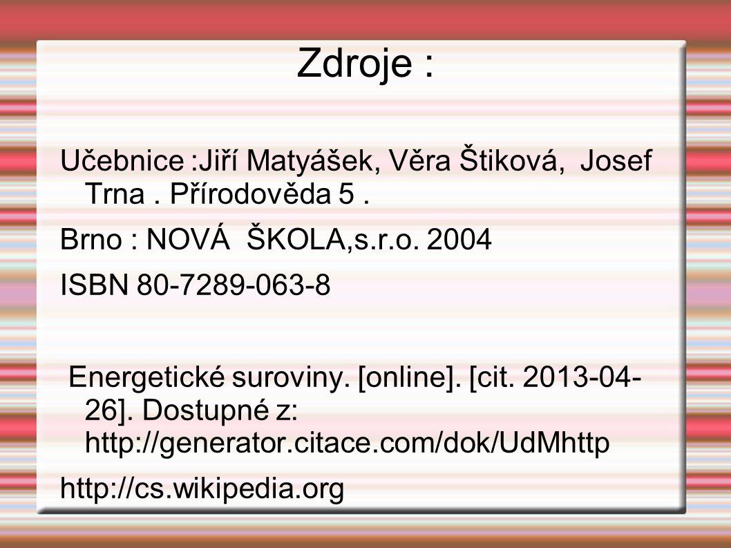 Zdroje : Učebnice :Jiří Matyášek, Věra Štiková, Josef Trna.