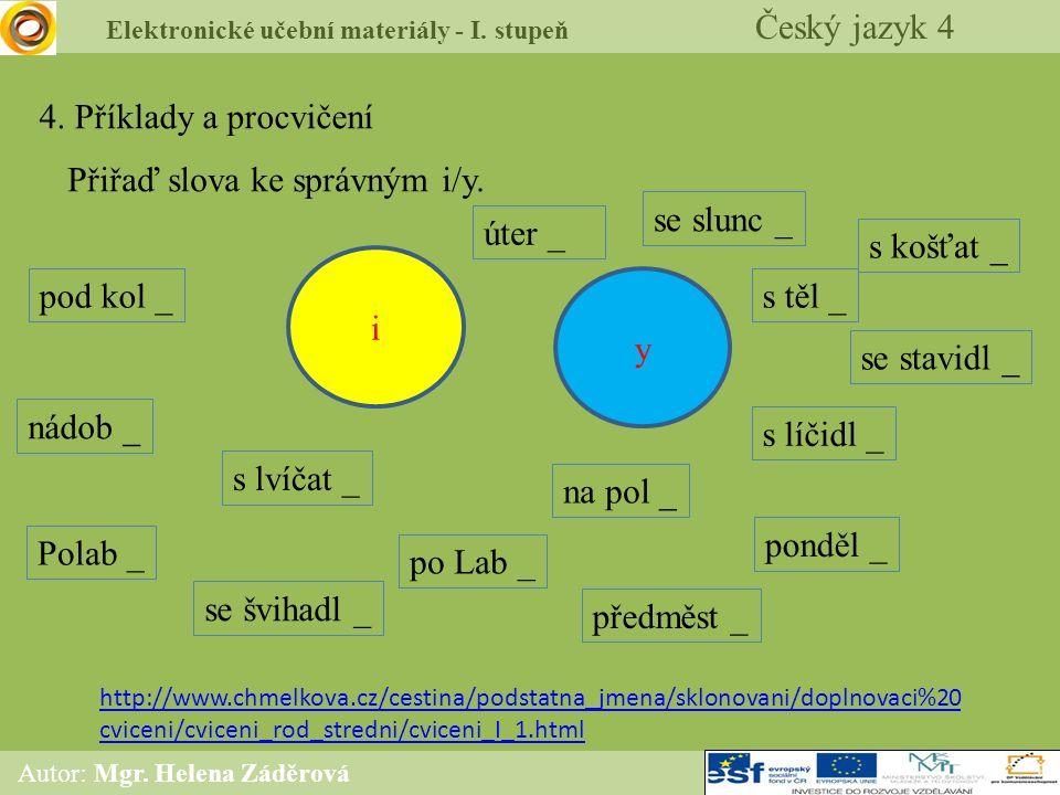 Elektronické učební materiály - I. stupeň Český jazyk 4 Autor: Mgr. Helena Záděrová http://www.chmelkova.cz/cestina/podstatna_jmena/sklonovani/doplnov