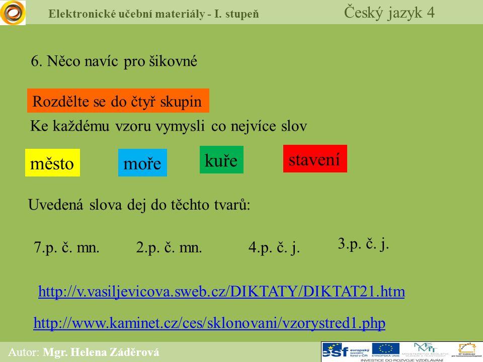 Elektronické učební materiály - I. stupeň Český jazyk 4 Autor: Mgr. Helena Záděrová 6. Něco navíc pro šikovné http://www.kaminet.cz/ces/sklonovani/vzo