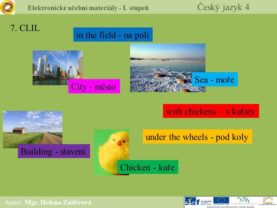 Elektronické učební materiály - I. stupeň Český jazyk 4 Autor: Mgr. Helena Záděrová 7. CLIL in the field - na poli under the wheels - pod koly with ch