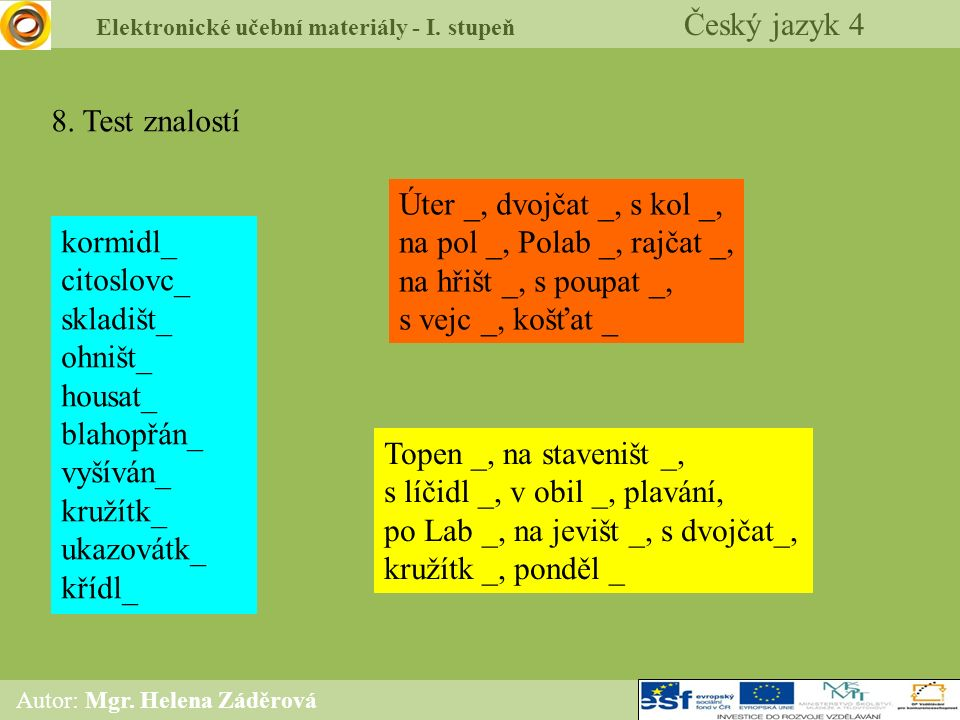 Elektronické učební materiály - I. stupeň Český jazyk 4 Autor: Mgr. Helena Záděrová 8. Test znalostí kormidl_ citoslovc_ skladišt_ ohništ_ housat_ bla