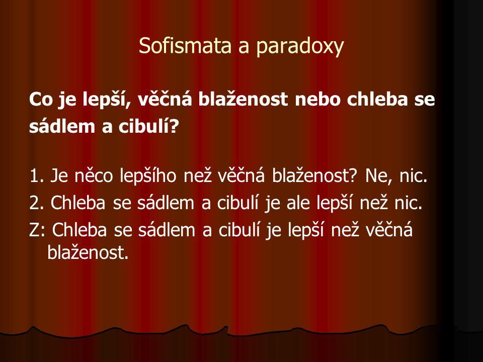 Sofismata a paradoxy Co je lepší, věčná blaženost nebo chleba se sádlem a cibulí.