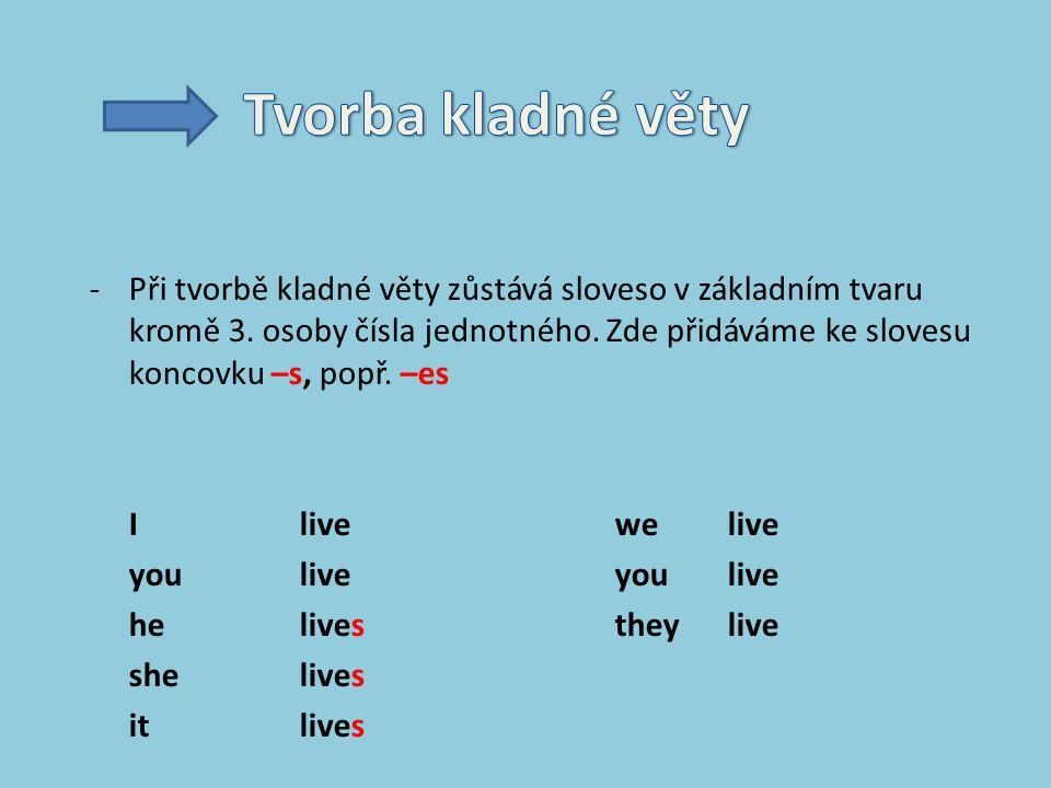 -Při tvorbě kladné věty zůstává sloveso v základním tvaru kromě 3.