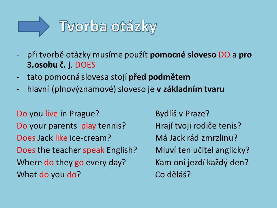 -při tvorbě otázky musíme použít pomocné sloveso DO a pro 3.osobu č.
