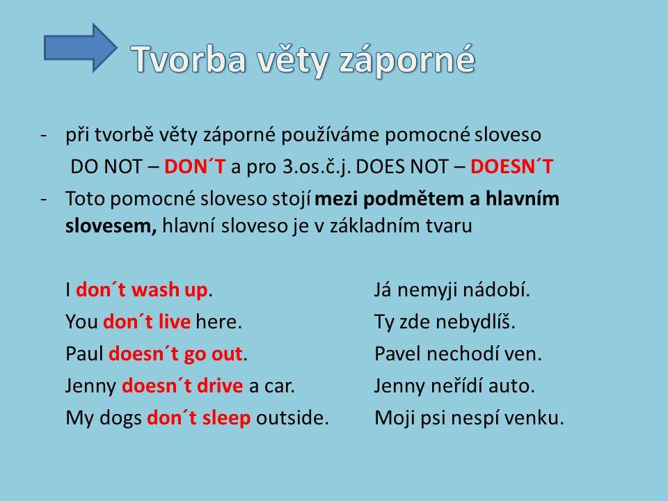 -při tvorbě věty záporné používáme pomocné sloveso DO NOT – DON´T a pro 3.os.č.j.