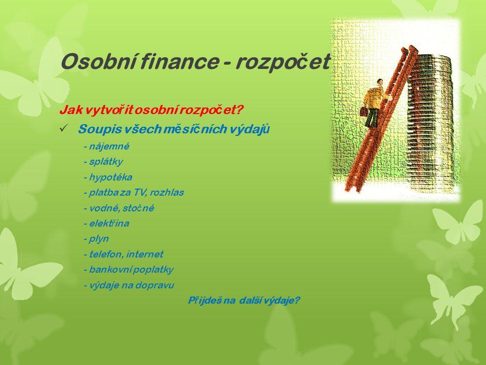 Osobní finance - rozpo č et Jak vytvo ř it osobní rozpo č et.