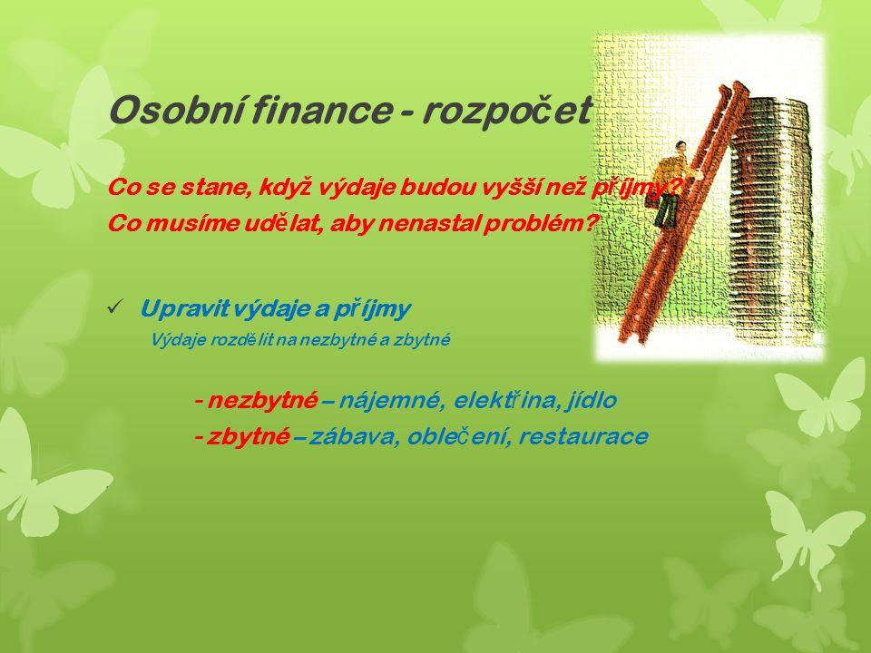 Osobní finance - rozpo č et Co se stane, kdy ž výdaje budou vyšší ne ž p ř íjmy.