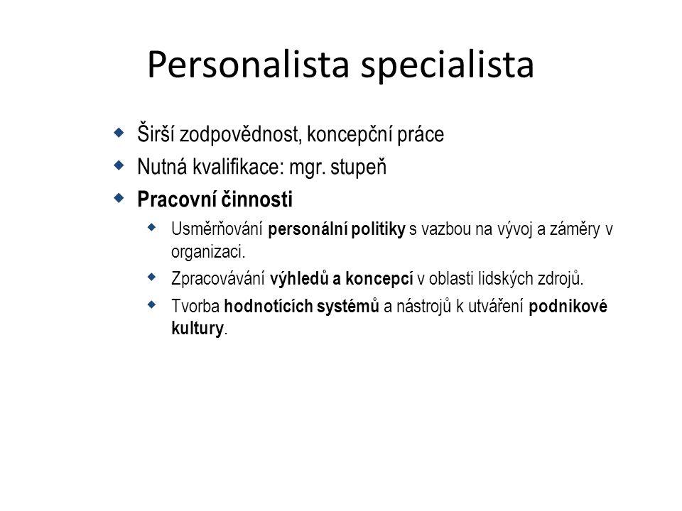 Personalista specialista  Širší zodpovědnost, koncepční práce  Nutná kvalifikace: mgr.