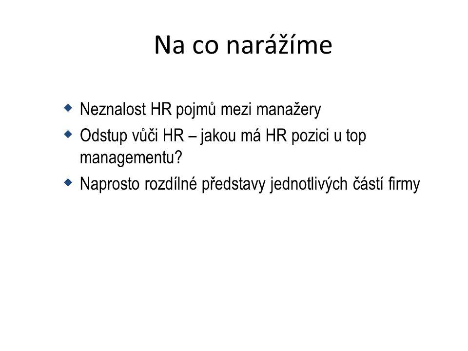 Na co narážíme  Neznalost HR pojmů mezi manažery  Odstup vůči HR – jakou má HR pozici u top managementu.